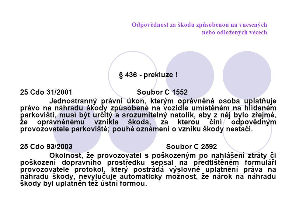 Odpovědnost za škodu způsobenou na vnesených nebo odložených věcech § 436 - prekluze ! 25 Cdo 31/2001 Soubor C 1552 Jednostranný právní úkon, kterým o