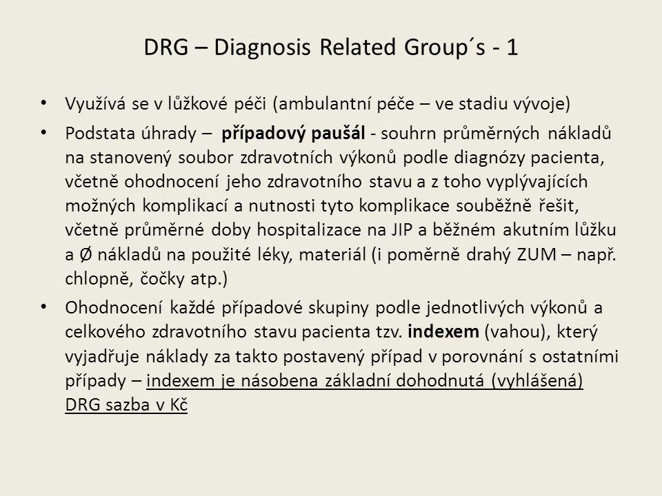 DRG – Diagnosis Related Group´s - 1 Využívá se v lůžkové péči (ambulantní péče – ve stadiu vývoje) Podstata úhrady – případový paušál - souhrn průměrn