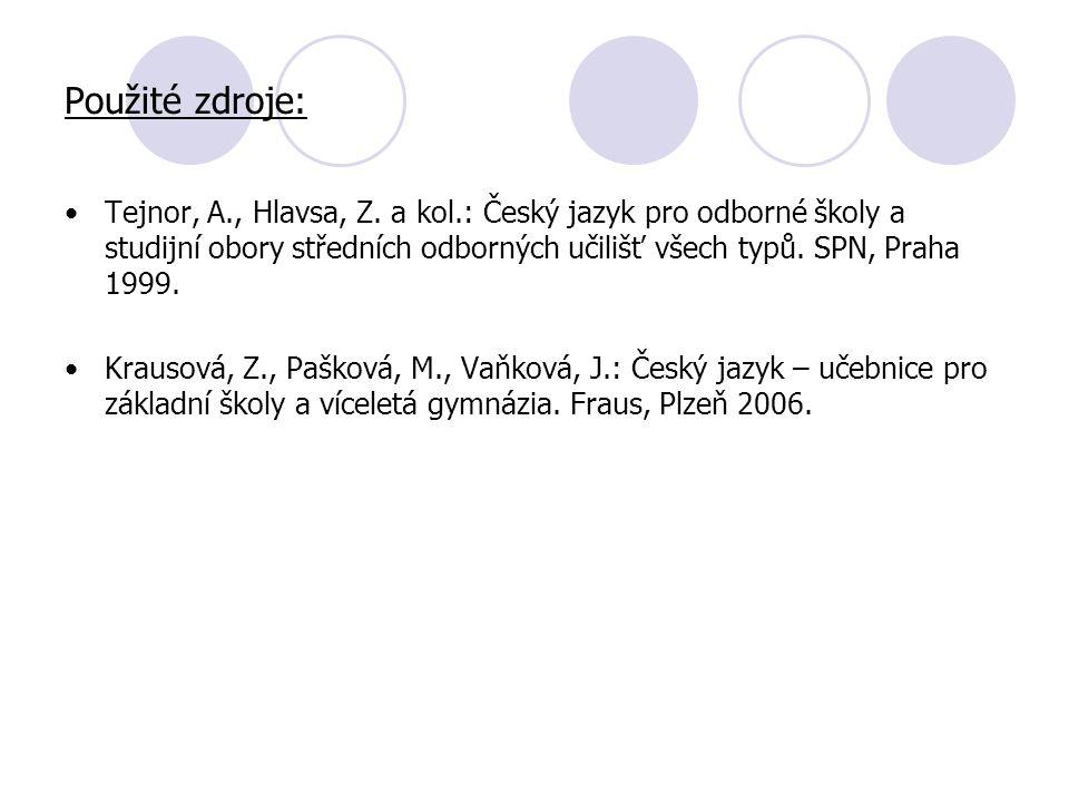 Použité zdroje: Tejnor, A., Hlavsa, Z. a kol.: Český jazyk pro odborné školy a studijní obory středních odborných učilišť všech typů. SPN, Praha 1999.