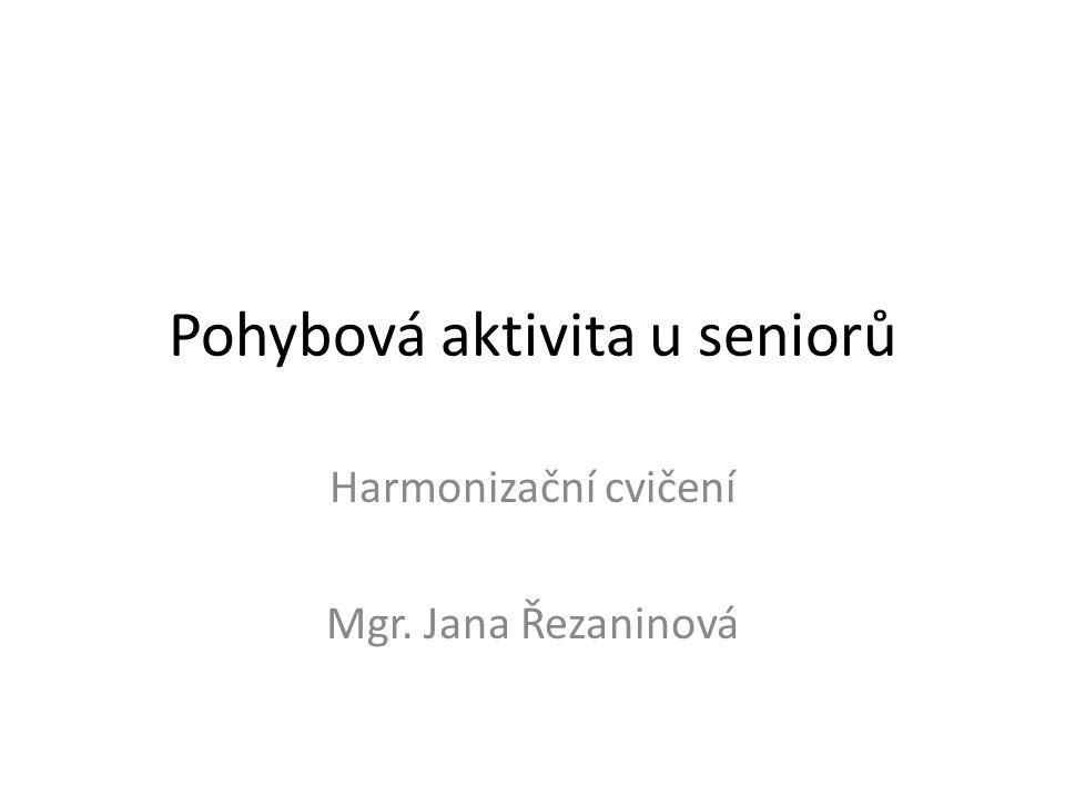 Pohybová aktivita u seniorů Harmonizační cvičení Mgr. Jana Řezaninová