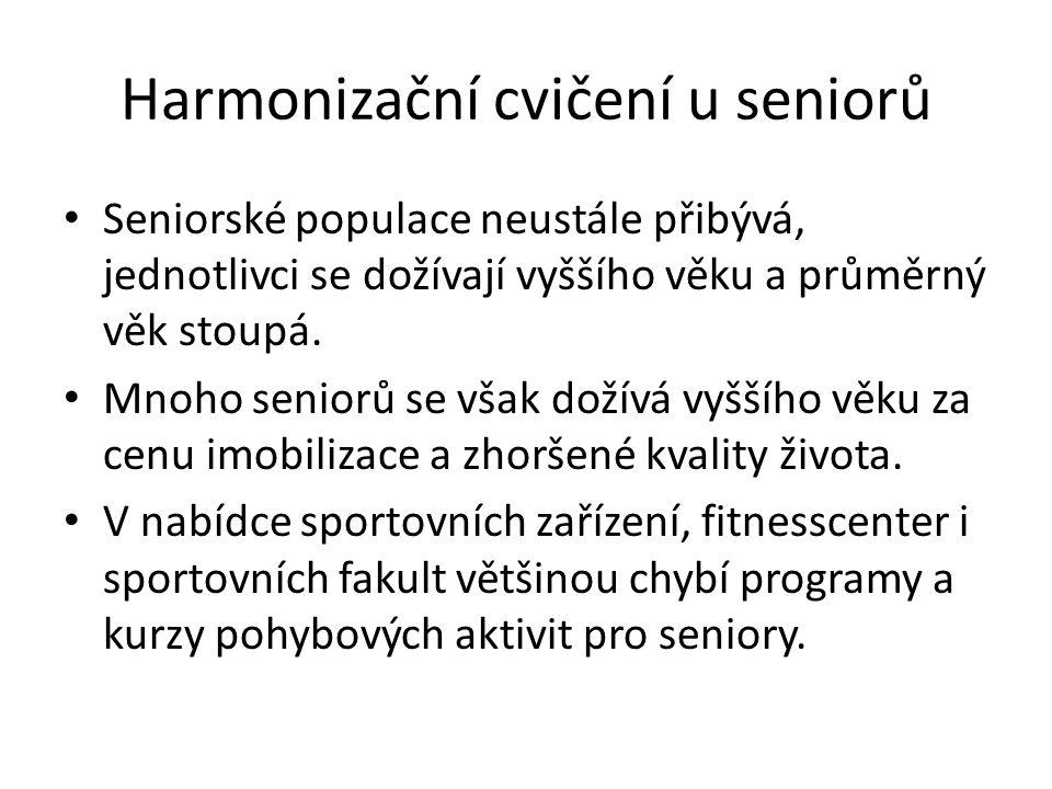 Harmonizační cvičení u seniorů Seniorské populace neustále přibývá, jednotlivci se dožívají vyššího věku a průměrný věk stoupá. Mnoho seniorů se však