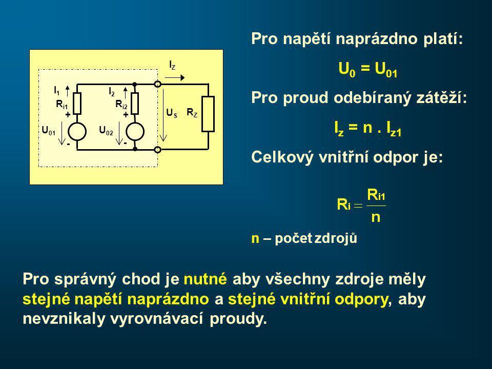 IZIZ USUS RZRZ U 01 + - R i1 U 02 + - R i2 I1I1 I2I2 Pro správný chod je nutné aby všechny zdroje měly stejné napětí naprázdno a stejné vnitřní odpory, aby nevznikaly vyrovnávací proudy.