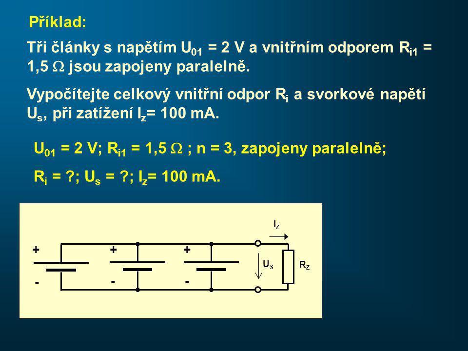 Příklad: Tři články s napětím U 01 = 2 V a vnitřním odporem R i1 = 1,5  jsou zapojeny paralelně.