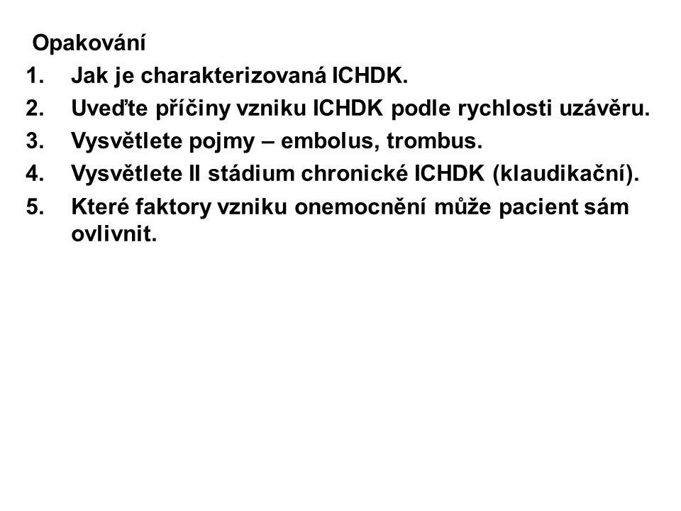 Opakování 1.Jak je charakterizovaná ICHDK. 2.Uveďte příčiny vzniku ICHDK podle rychlosti uzávěru. 3.Vysvětlete pojmy – embolus, trombus. 4.Vysvětlete