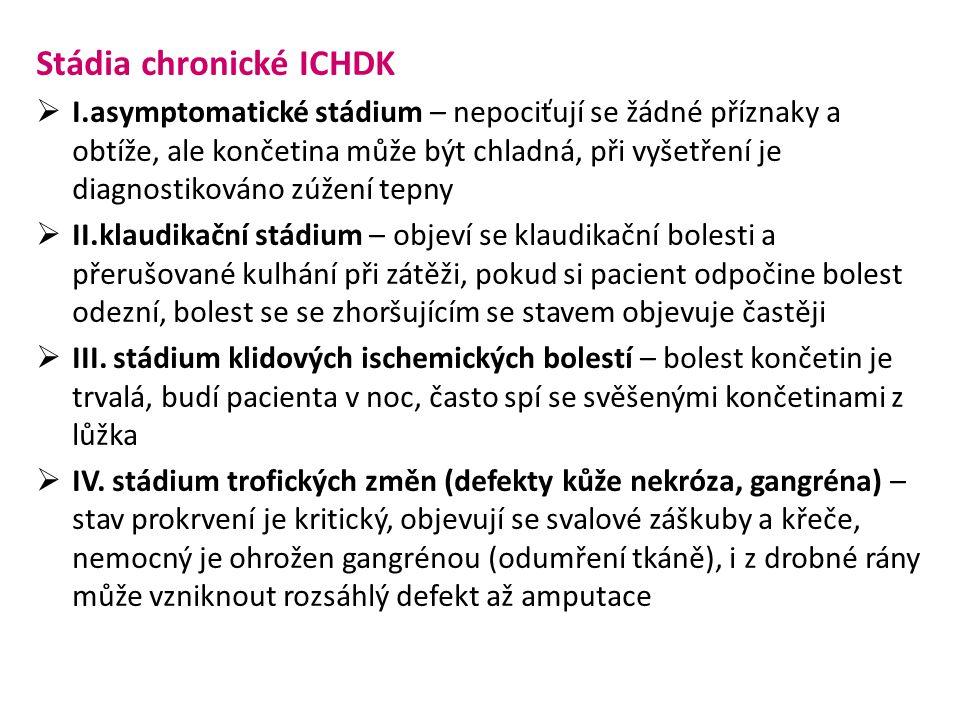 Stádia chronické ICHDK  I.asymptomatické stádium – nepociťují se žádné příznaky a obtíže, ale končetina může být chladná, při vyšetření je diagnostik