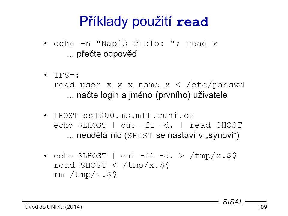 Úvod do UNIXu (2014) 109 SISAL Příklady použití read echo -n