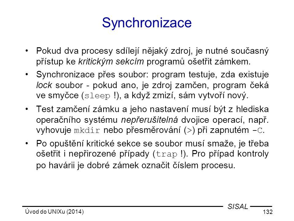 Úvod do UNIXu (2014) 132 SISAL Synchronizace Pokud dva procesy sdílejí nějaký zdroj, je nutné současný přístup ke kritickým sekcím programů ošetřit zá