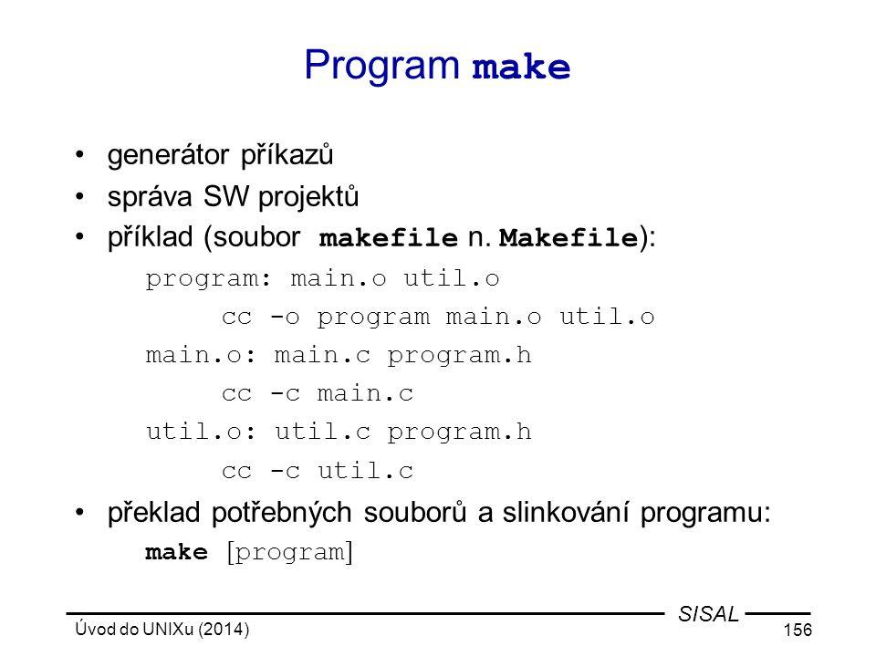 Úvod do UNIXu (2014) 156 SISAL Program make generátor příkazů správa SW projektů příklad (soubor makefile n. Makefile ): program: main.o util.o cc -o