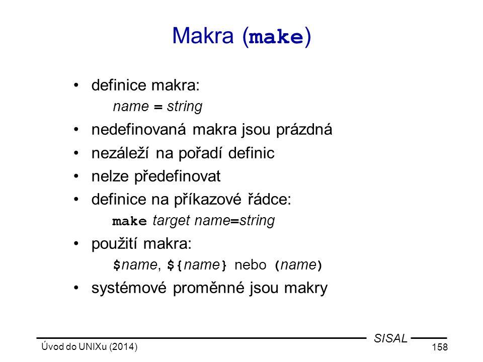 Úvod do UNIXu (2014) 158 SISAL Makra ( make ) definice makra: name = string nedefinovaná makra jsou prázdná nezáleží na pořadí definic nelze předefino