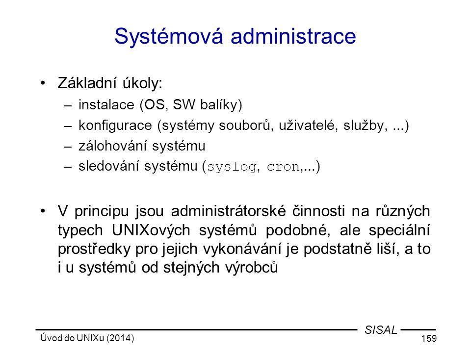 Úvod do UNIXu (2014) 159 SISAL Systémová administrace Základní úkoly: –instalace (OS, SW balíky) –konfigurace (systémy souborů, uživatelé, služby,...)