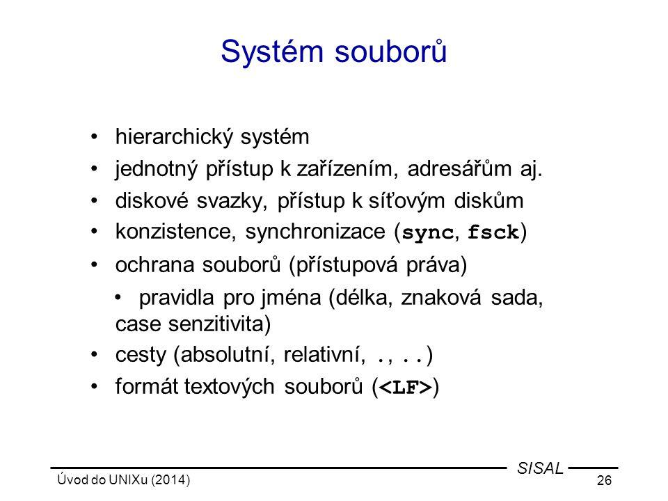 Úvod do UNIXu (2014) 26 SISAL Systém souborů hierarchický systém jednotný přístup k zařízením, adresářům aj. diskové svazky, přístup k síťovým diskům
