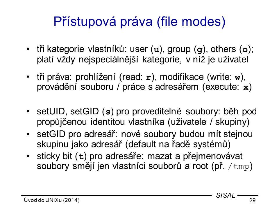 Úvod do UNIXu (2014) 29 SISAL Přístupová práva (file modes) tři kategorie vlastníků: user ( u ), group ( g ), others ( o ); platí vždy nejspeciálnější