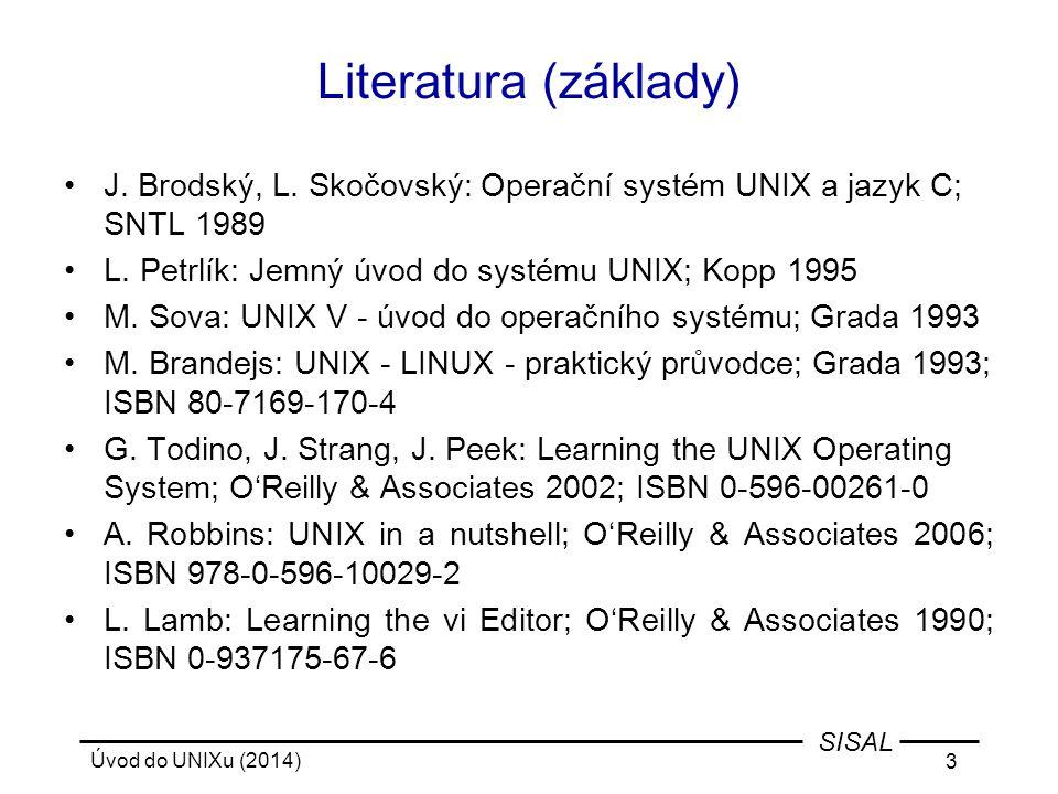 Úvod do UNIXu (2014) 3 SISAL Literatura (základy) J. Brodský, L. Skočovský: Operační systém UNIX a jazyk C; SNTL 1989 L. Petrlík: Jemný úvod do systém