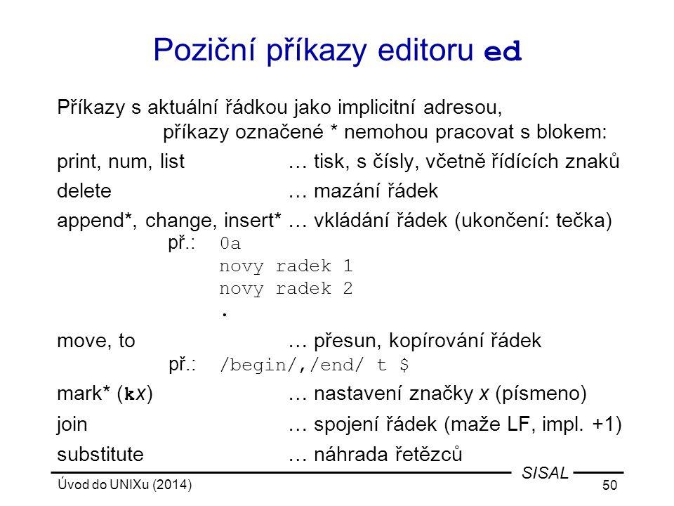 Úvod do UNIXu (2014) 50 SISAL Poziční příkazy editoru ed Příkazy s aktuální řádkou jako implicitní adresou, příkazy označené * nemohou pracovat s blok