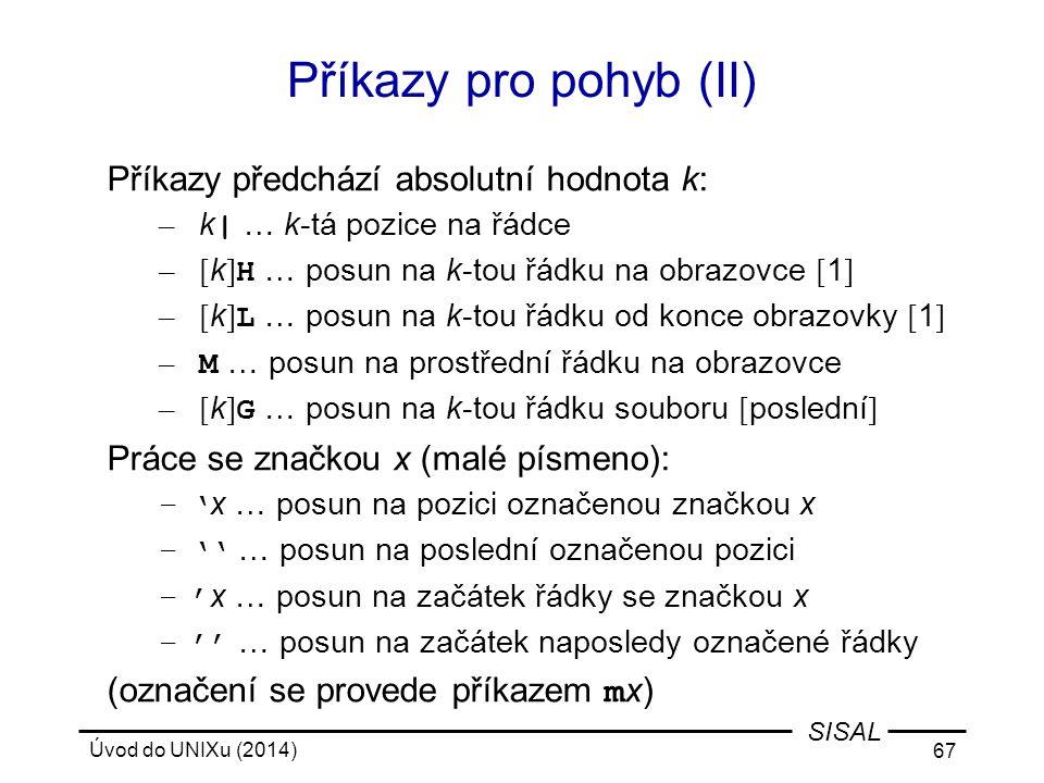 Úvod do UNIXu (2014) 67 SISAL Příkazy pro pohyb (II) Příkazy předchází absolutní hodnota k: – k | … k-tá pozice na řádce – [ k ] H … posun na k-tou řá