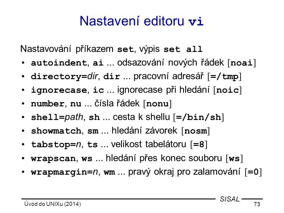 Úvod do UNIXu (2014) 73 SISAL Nastavení editoru vi Nastavování příkazem set, výpis set all autoindent, ai... odsazování nových řádek [ noai ] director