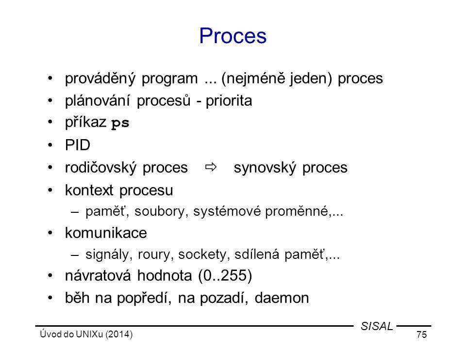 Úvod do UNIXu (2014) 75 SISAL Proces prováděný program... (nejméně jeden) proces plánování procesů - priorita příkaz ps PID rodičovský proces  syno