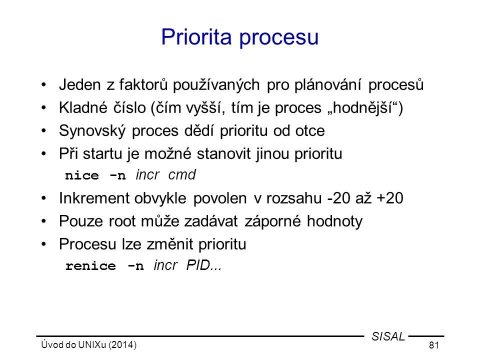 """Úvod do UNIXu (2014) 81 SISAL Priorita procesu Jeden z faktorů používaných pro plánování procesů Kladné číslo (čím vyšší, tím je proces """"hodnější"""") Sy"""