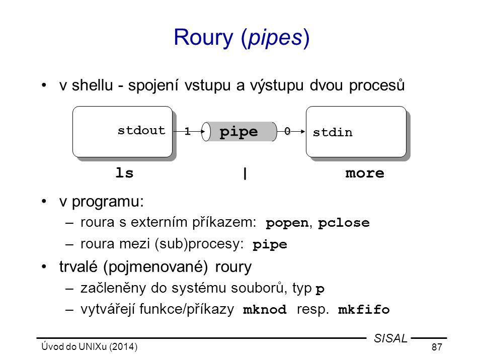 Úvod do UNIXu (2014) 87 SISAL Roury (pipes) v shellu - spojení vstupu a výstupu dvou procesů v programu: –roura s externím příkazem: popen, pclose –ro