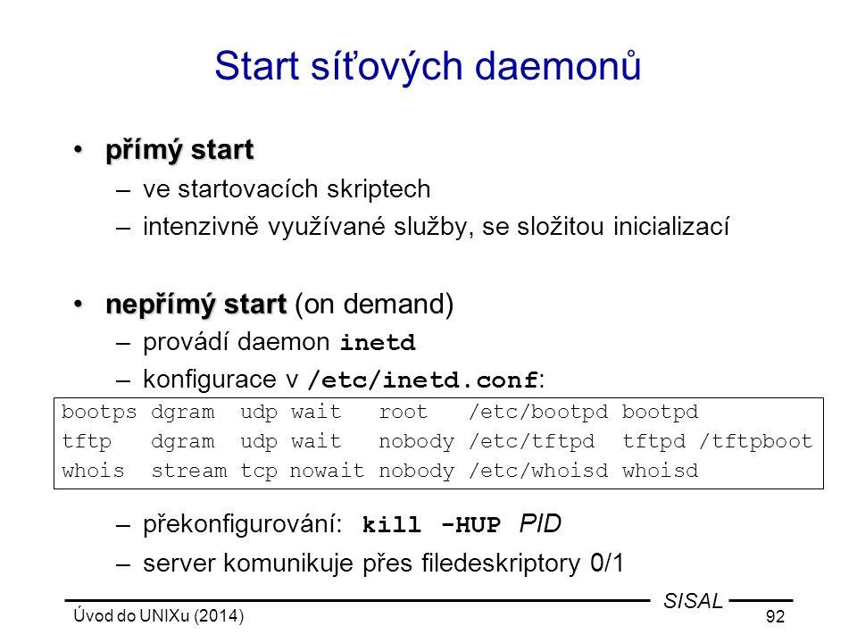 Úvod do UNIXu (2014) 92 SISAL Start síťových daemonů přímý startpřímý start –ve startovacích skriptech –intenzivně využívané služby, se složitou inici