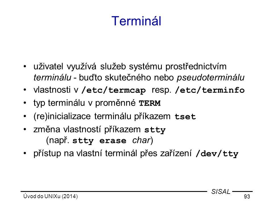 Úvod do UNIXu (2014) 93 SISAL Terminál uživatel využívá služeb systému prostřednictvím terminálu - buďto skutečného nebo pseudoterminálu vlastnosti v