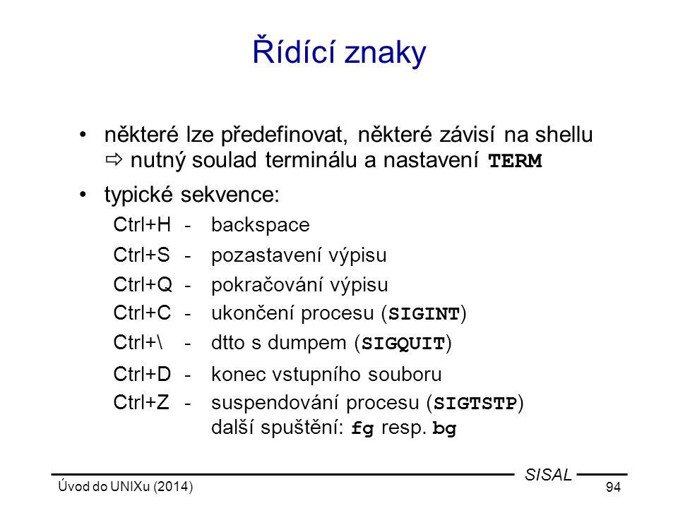 Úvod do UNIXu (2014) 94 SISAL Řídící znaky některé lze předefinovat, některé závisí na shellu  nutný soulad terminálu a nastavení TERM typické sekven