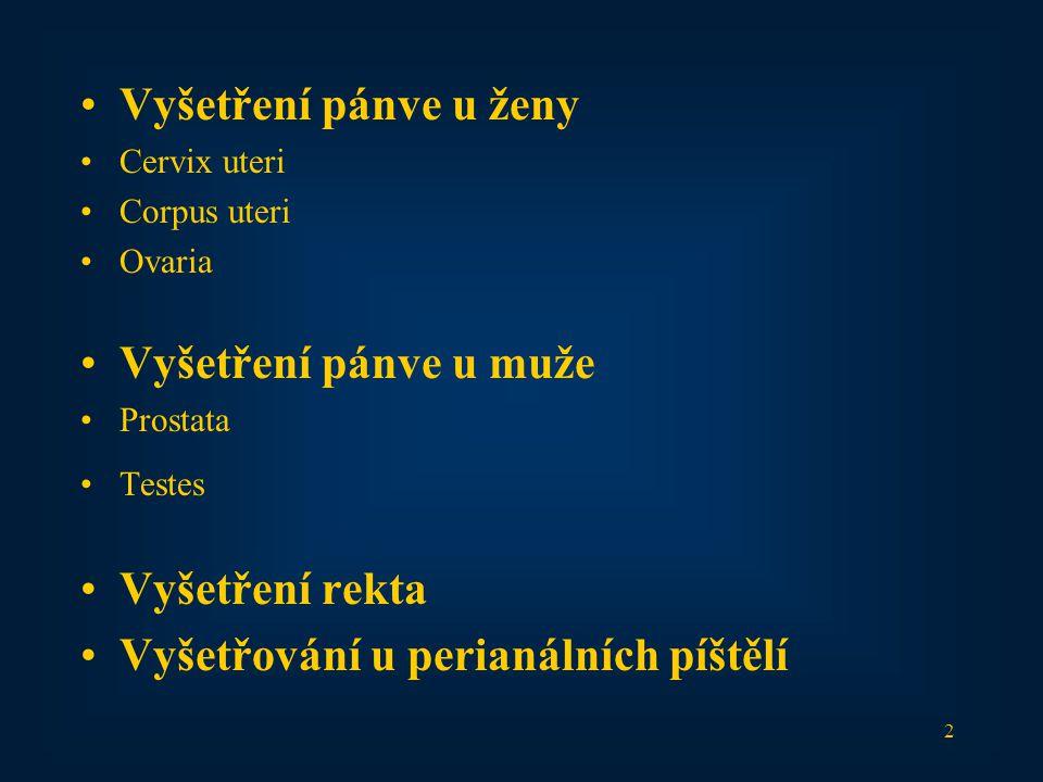 2 Vyšetření pánve u ženy Cervix uteri Corpus uteri Ovaria Vyšetření pánve u muže Prostata Testes Vyšetření rekta Vyšetřování u perianálních píštělí
