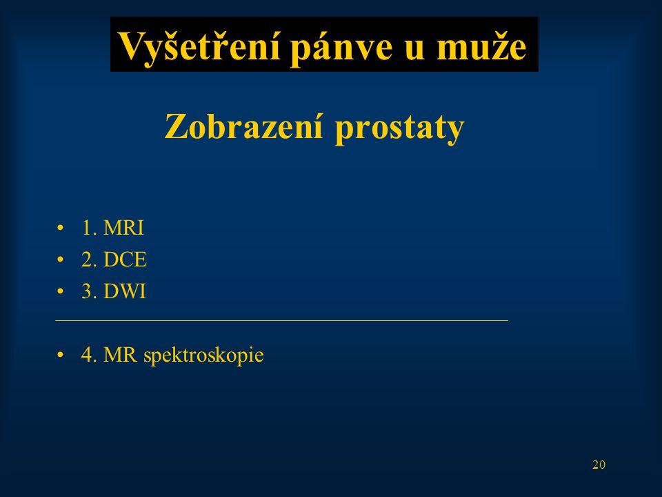 20 Zobrazení prostaty 1. MRI 2. DCE 3. DWI 4. MR spektroskopie Vyšetření pánve u muže
