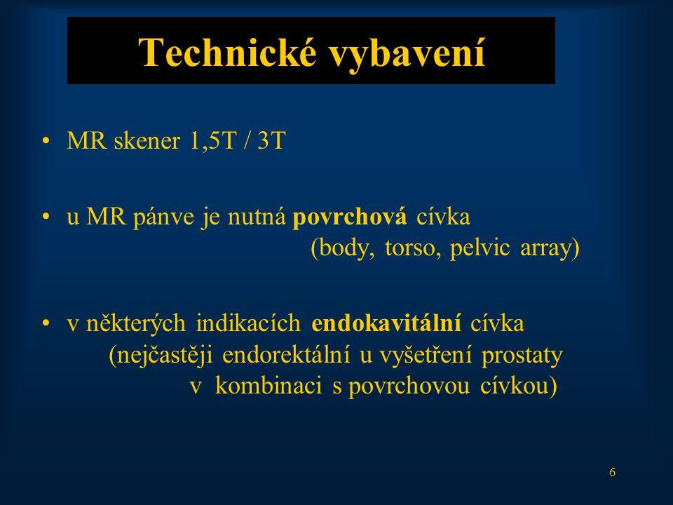 6 Technické vybavení MR skener 1,5T / 3T u MR pánve je nutná povrchová cívka (body, torso, pelvic array) v některých indikacích endokavitální cívka (nejčastěji endorektální u vyšetření prostaty v kombinaci s povrchovou cívkou)