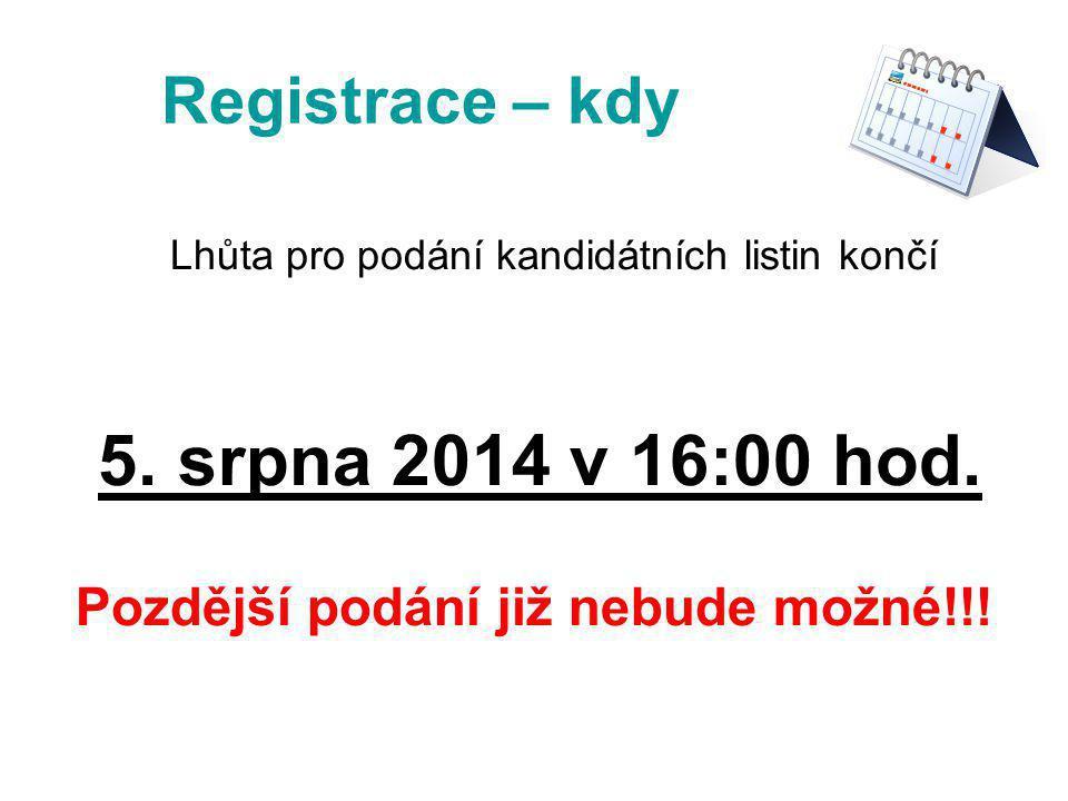 Registrace – kdy Lhůta pro podání kandidátních listin končí 5. srpna 2014 v 16:00 hod. Pozdější podání již nebude možné!!!