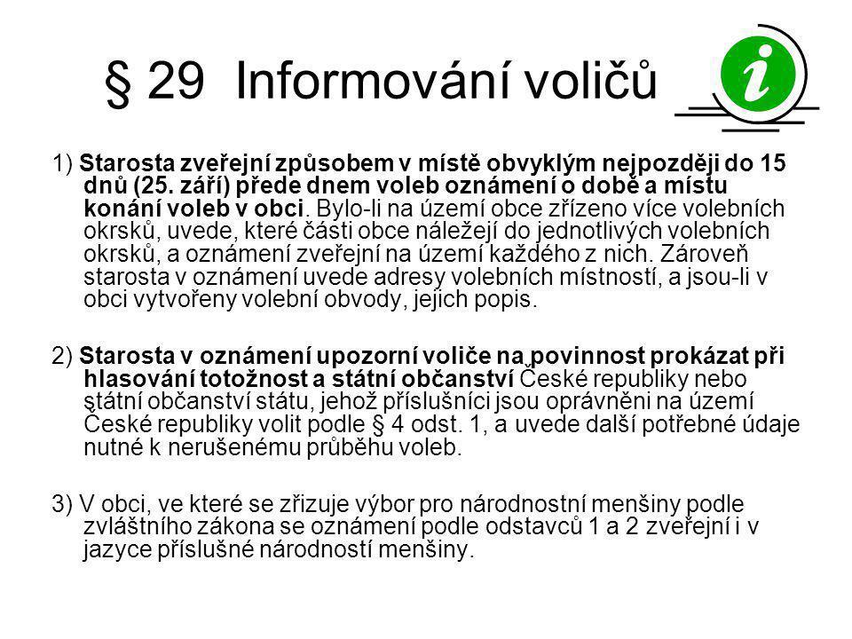 § 29 Informování voličů 1) Starosta zveřejní způsobem v místě obvyklým nejpozději do 15 dnů (25. září) přede dnem voleb oznámení o době a místu konání