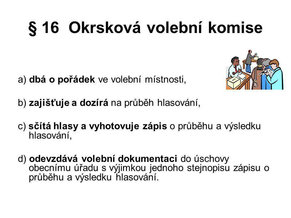 § 16 Okrsková volební komise a) dbá o pořádek ve volební místnosti, b) zajišťuje a dozírá na průběh hlasování, c) sčítá hlasy a vyhotovuje zápis o prů