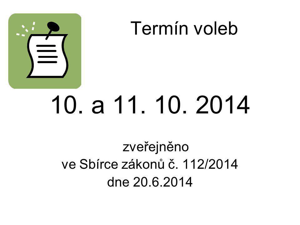 Termín voleb 10. a 11. 10. 2014 zveřejněno ve Sbírce zákonů č. 112/2014 dne 20.6.2014