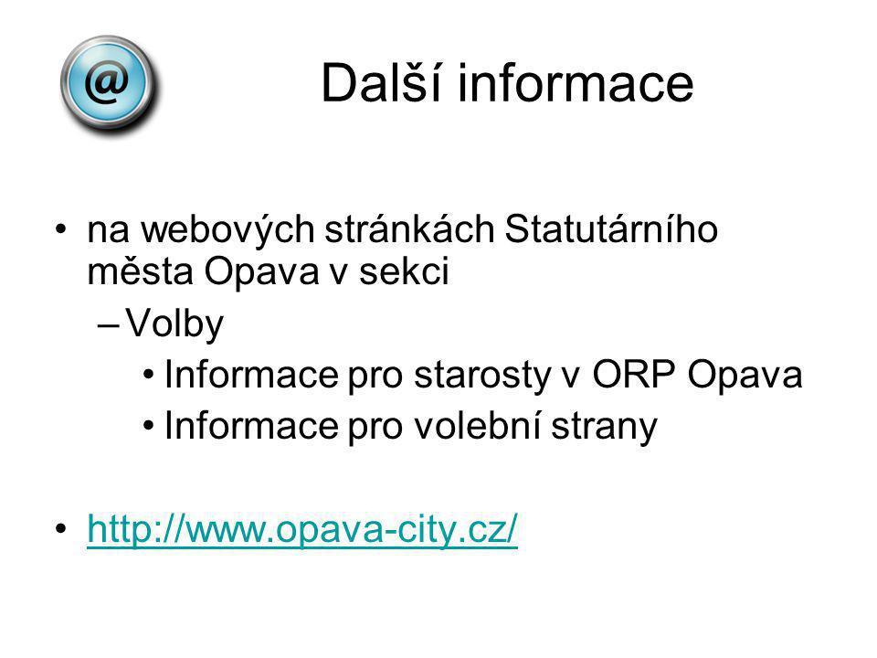 Další informace na webových stránkách Statutárního města Opava v sekci –Volby Informace pro starosty v ORP Opava Informace pro volební strany http://w