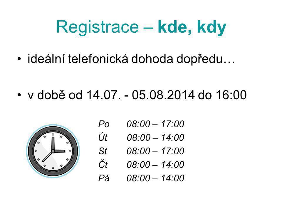 Registrace – kde, kdy ideální telefonická dohoda dopředu… v době od 14.07. - 05.08.2014 do 16:00 Po08:00 – 17:00 Út 08:00 – 14:00 St 08:00 – 17:00 Čt