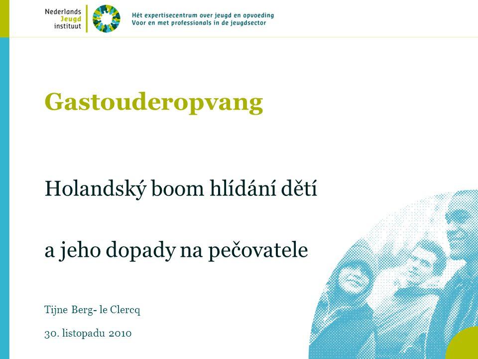 Holandský boom hlídání dětí (2) Počet domácností, kterým je vyplácen příspěvek na péči o dítě pro pečovatele o děti: 2006: 33.000 2007: 80.000 2008:118.000 2009: 128.000 12