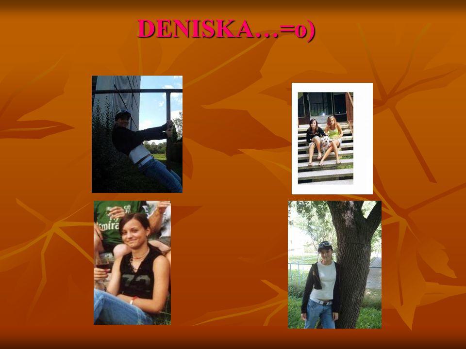 DENISKA…=o)