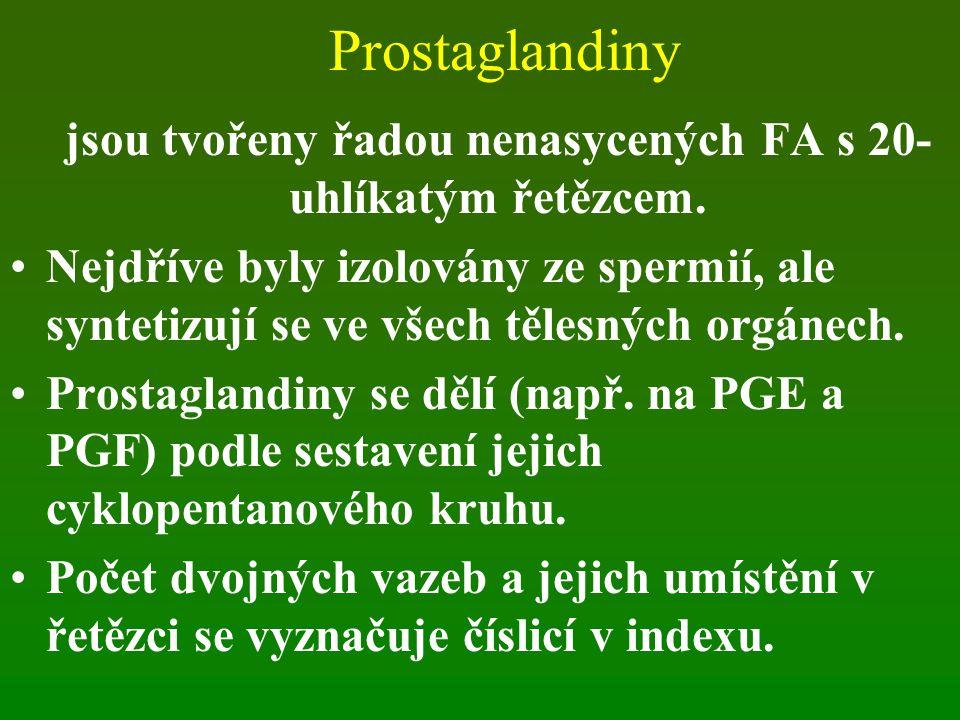 Prostaglandiny jsou tvořeny řadou nenasycených FA s 20- uhlíkatým řetězcem. Nejdříve byly izolovány ze spermií, ale syntetizují se ve všech tělesných