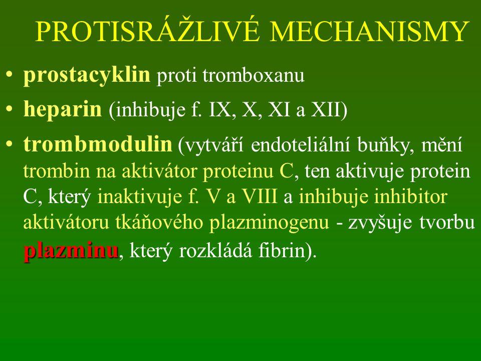 PROTISRÁŽLIVÉ MECHANISMY prostacyklin proti tromboxanu heparin (inhibuje f. IX, X, XI a XII) plazminutrombmodulin (vytváří endoteliální buňky, mění tr