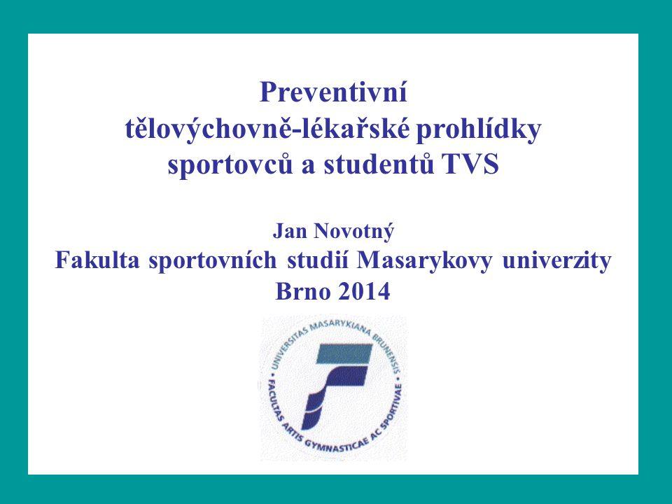 Preventivní tělovýchovně-lékařské prohlídky sportovců a studentů TVS Jan Novotný Fakulta sportovních studií Masarykovy univerzity Brno 2014