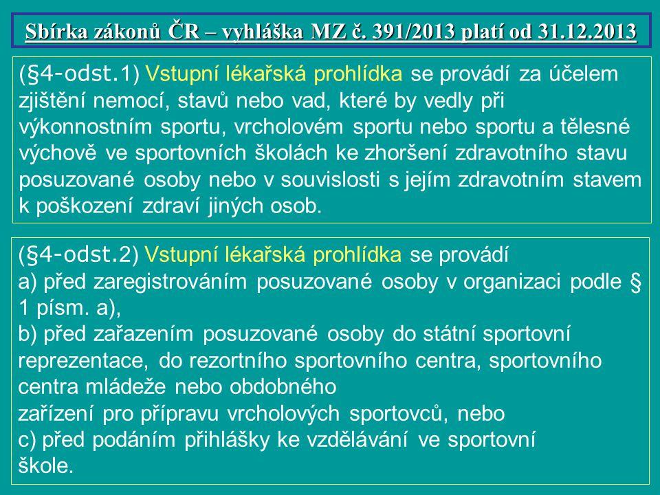( §4-odst. 2) Vstupní lékařská prohlídka se provádí a) před zaregistrováním posuzované osoby v organizaci podle § 1 písm. a), b) před zařazením posuzo