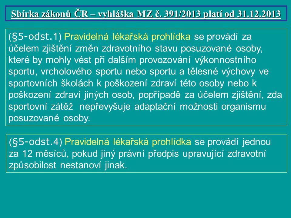 ( §5-odst. 1) Pravidelná lékařská prohlídka se provádí za účelem zjištění změn zdravotního stavu posuzované osoby, které by mohly vést při dalším prov