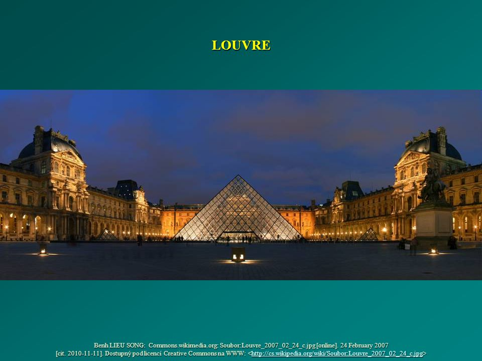 LOUVRE Benh LIEU SONG: Commons.wikimedia.org: Soubor:Louvre_2007_02_24_c.jpg [online]. 24 February 2007 [cit. 2010-11-11]. Dostupný pod licencí Creati