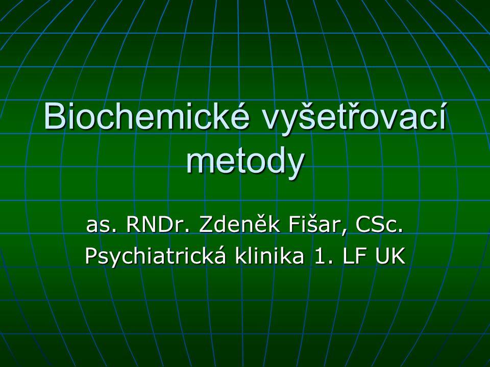 Laboratorní vyšetřovací metody v psychiatrii Výchozí postulát: Výchozí postulát: Při duševních poruchách dochází k narušení přenosu signálu v CNS.