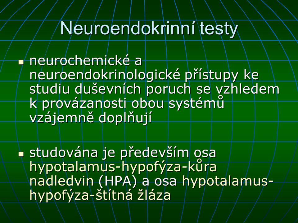 Neuroendokrinní testy neurochemické a neuroendokrinologické přístupy ke studiu duševních poruch se vzhledem k provázanosti obou systémů vzájemně doplň