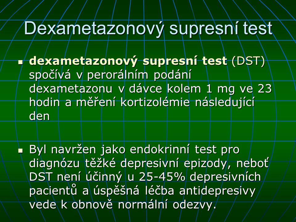 Dexametazonový supresní test dexametazonový supresní test (DST) spočívá v perorálním podání dexametazonu v dávce kolem 1 mg ve 23 hodin a měření korti