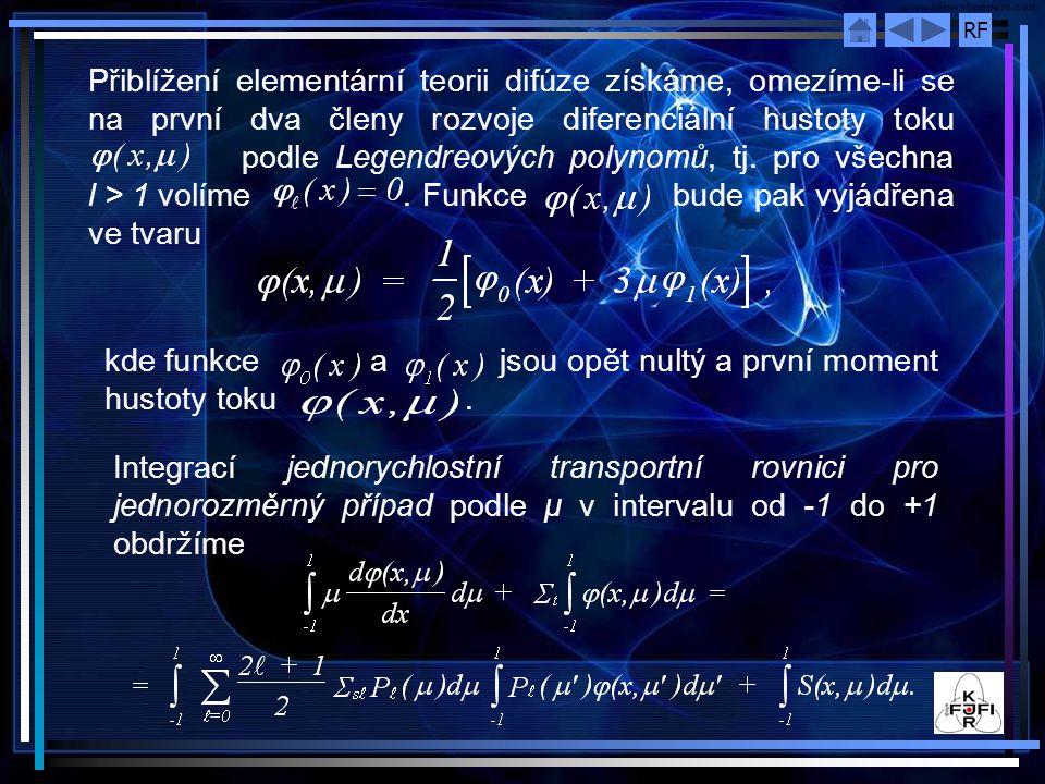 RF Přiblížení elementární teorii difúze získáme, omezíme ‑ li se na první dva členy rozvoje diferenciální hustoty toku podle Legendreových polynomů, tj.