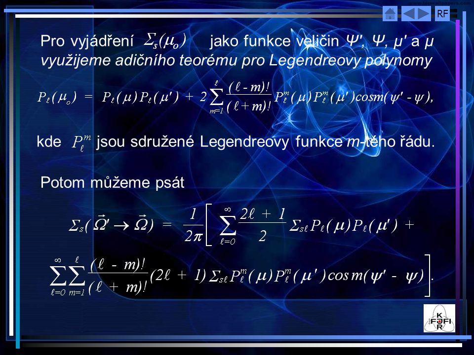 RF Pro vyjádření jako funkce veličin Ψ , Ψ, μ a μ využijeme adičního teorému pro Legendreovy polynomy kde jsou sdružené Legendreovy funkce m ‑ tého řádu.