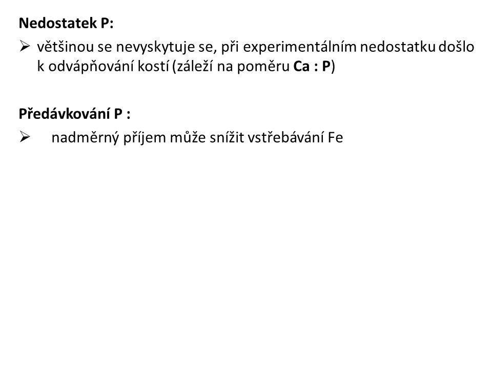 Nedostatek P:  většinou se nevyskytuje se, při experimentálním nedostatku došlo k odvápňování kostí (záleží na poměru Ca : P) Předávkování P :  nadměrný příjem může snížit vstřebávání Fe