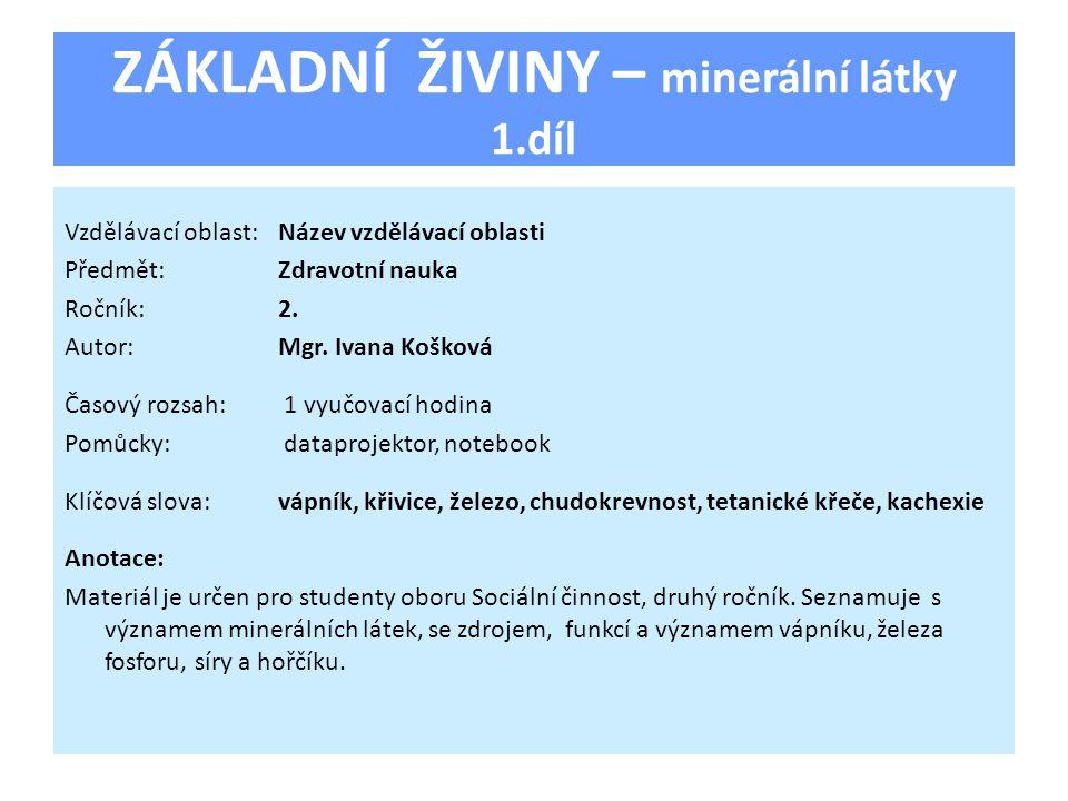 ZÁKLADNÍ ŽIVINY – minerální látky 1.díl Vzdělávací oblast:Název vzdělávací oblasti Předmět:Zdravotní nauka Ročník:2.
